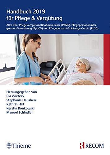 Handbuch 2019 für Pflege & Vergütung: Alles über Pflegekomplexmaßnahmen-Score (PKMS), Pflegepersonaluntergrenzen-Verordnung (PpUGV) und Pflegepersonal-Stärkungs-Gesetz (PpSG)