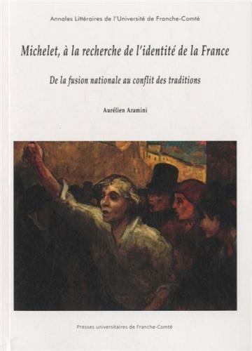 Michelet, a la Recherche de l'Identité de la France. de la Fusion Nat Ionale au Conflit des Traditio