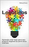 Logotipos: Aprenda criar o logo para seu próprio negócio ou ainda para os seus clientes (Portuguese Edition)