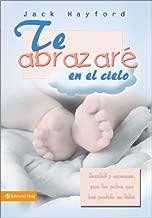 Te abrazaré en el cielo: Sanidad y esperanza para los padres que han perdido un bebé (Spanish Edition)