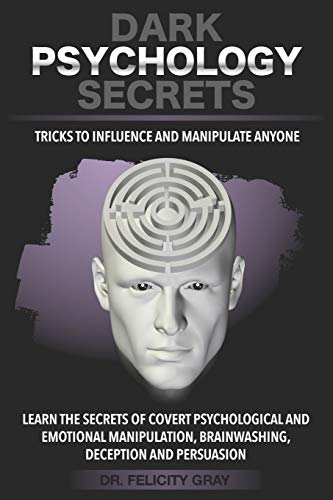 DARK PSYCHOLOGY SECRETS: Tricks to Influence and Manipulate People. Learn the Secrets of Covert Psychological and Emotional Manipulation, Brainwashing, Deception, and Persuasion. Narcissistic Revenge