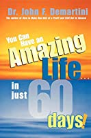 You Can Have An Amazing Life In Just 60 Days