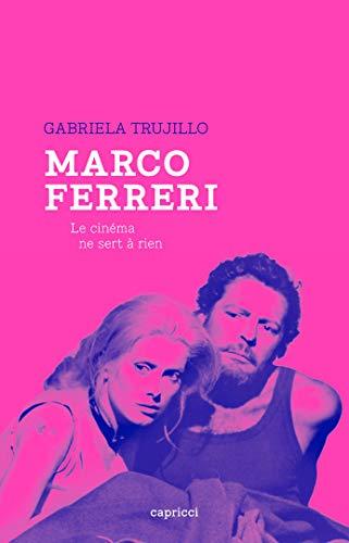 Marco Ferreri: Le cinéma ne sert à rien (French Edition)
