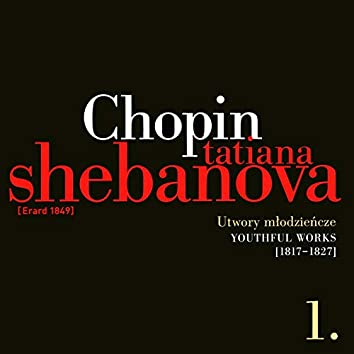 Fryderyk Chopin: Solo Works and with Orchestra 1 - Youthful Works (1817-1827)