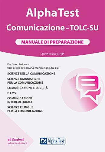 Alpha Test. Comunicazione. TOLC-SU. Manuale di preparazione. Nuova ediz.
