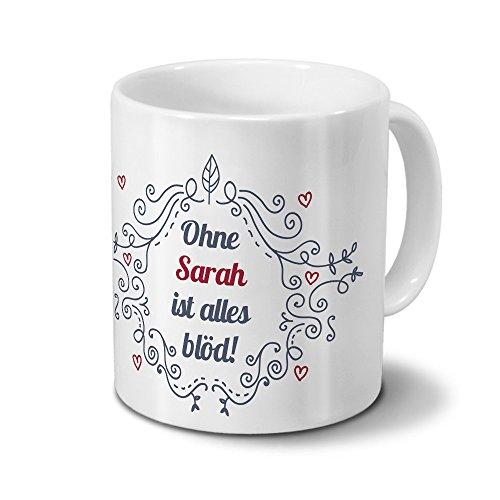 Tasse mit Namen Sarah - Motiv Ohne Sarah ist alles blöd - Ornamente Design - Namenstasse, Kaffeebecher, Mug, Becher, Kaffeetasse - Farbe Weiß