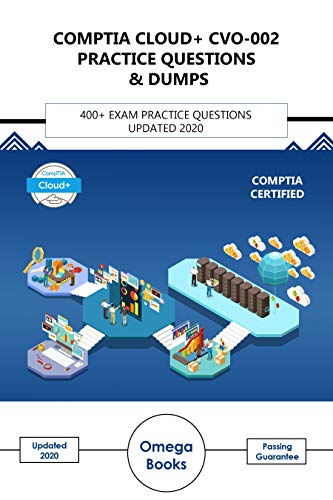 CompTIA Cloud Plus + CVO-002 Practice Questions & Dumps: 400+ Exam Practice Questions Updated 2020