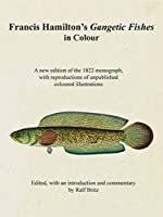Hamilton's Gangetic Fishes in Colour: A New Edition of the 1822 Monograph, with Reproductions of Unpublished Coloured Illustrations