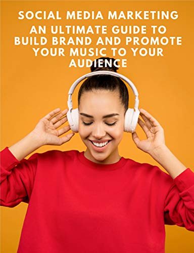 Social Media Marketing : An ultimate guide to build brand and promote your music to your audience (English Edition)