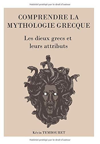 COMPRENDRE LA MYTHOLOGIE GRECQUE: Les dieux grecs et leurs attributs