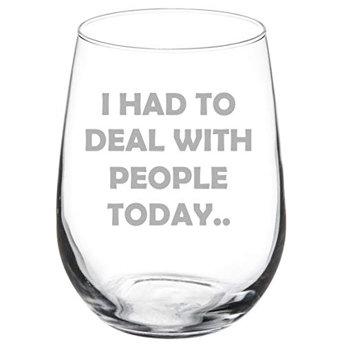 Wine Glass Goblet I Had To Deal With People Today Funny