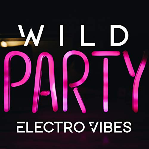 Wild Party Electro Vibes – Ambient EDM Mix for Partying All Night...