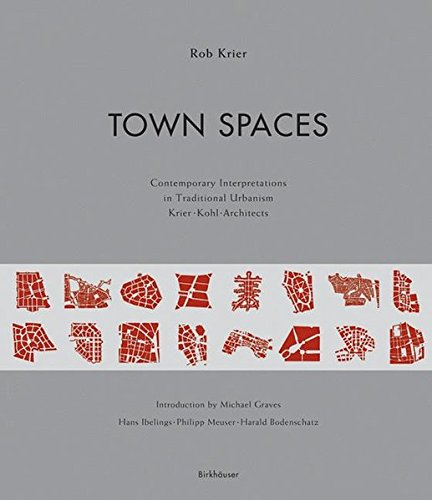 Town Spaces: Contemporary Interpretations in Traditional Urbanism, Krier, Kohl, Archtitects