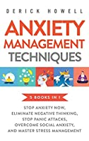 Anxiety Management Techniques 5 Books in 1: Stop Anxiety Now, Eliminate Negative Thinking, Stop Panic Attacks, Overcome Social Anxiety, Master Stress Management