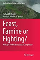 Feast, Famine or Fighting?: Multiple Pathways to Social Complexity (Studies in Human Ecology and Adaptation, 8)
