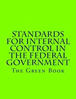 Standards for Internal Control in the Federal Government: GAO-14-704G The Green Book