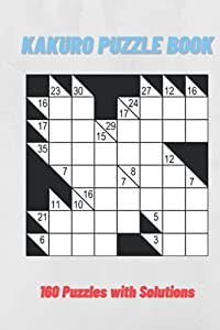 """Kakuro Puzzle Book: Cross Sums Math Logic Puzzles   160 Puzzles   Solutions included   6""""x9"""""""