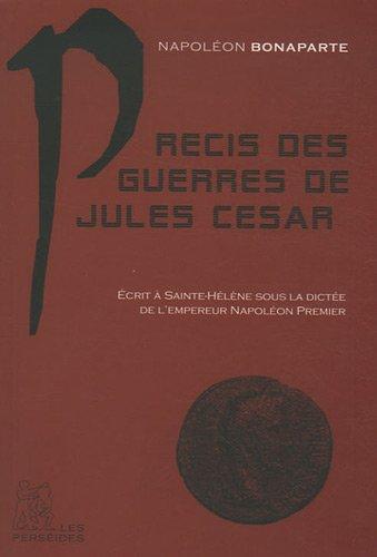 Précis des guerres de Jules César : Ecrit à Saint-Hélène par Marchand sous la dictée de l'Empereur