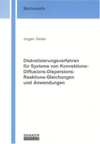 Diskretisierungsverfahren für Systeme von Konvektions-Diffusions-Dispersions-Reaktions-Gleichungen und Anwendungen