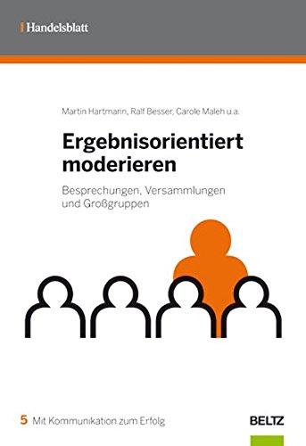 Ergebnisorientiert moderieren: Besprechungen, Versammlungen und Großgruppen