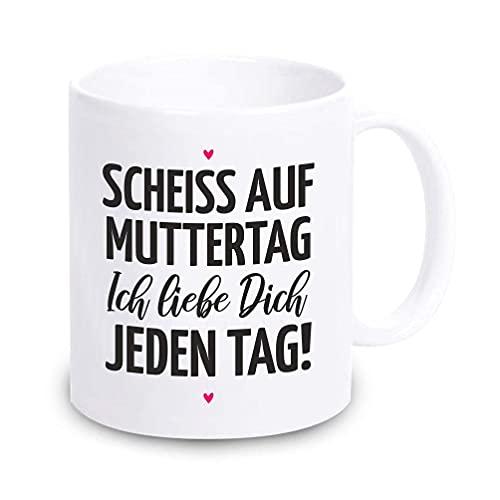 4youDesign Tasse/Kaffeebecher Scheiss auf Muttertag! Ich Liebe Dich jeden Tag! - Muttertagsgeschenk - Geschenk & Geschenkidee für Mama/Mutter zum Muttertag
