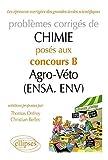 Problèmes corrigés de Chimie posés au concours B Agro-Véto (ENSA et ENV) de 2007-2011 (Les épreuves corrigées CAPES)