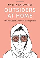 Outsiders at Home: The Politics of American Islamophobia