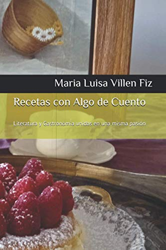Recetas Con Algo De Cuento: Literatura y Gastronomia unidas en una misma pasión