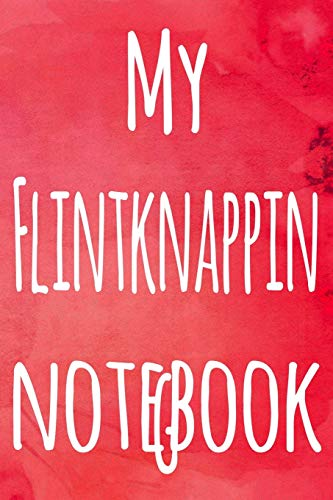 My Flintknapping Notebook: The perfect gift for the artist in your life - 119 page lined journal!