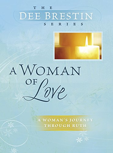 A Woman of Love: Ruth: Using Our Gift for Intimacy (Dee Brestin's Series) by [Dee Brestin]