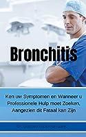 Bronchitis Ken uw Symptomen en Wanneer u Professionele Hulp moet Zoeken, Aangezien dit Fataal kan Zijn