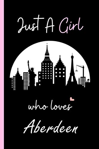 Just A Girl Who Loves Aberdeen: Gift For Aberdeen Lovers.Gift Idea For...
