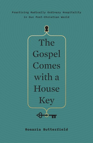 The Gospel Comes with a House Key: Practicing Radically Ordinary Hospitality in Our Post-Christian World (TGC (Women's Initiatives))