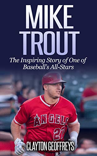 Mike Trout: The Inspiring Story of One of Baseball's All-Stars (Baseball Biography Books Book 4) (English Edition)