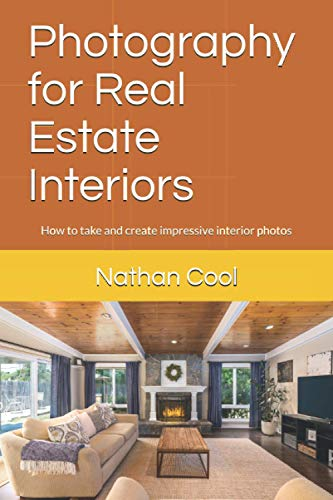Photography for Real Estate Interiors: How to take and create impressive interior photos (Real Estate Photography)