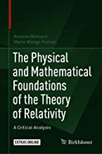 The Physical and Mathematical Foundations of the Theory of Relativity: A Critical Analysis