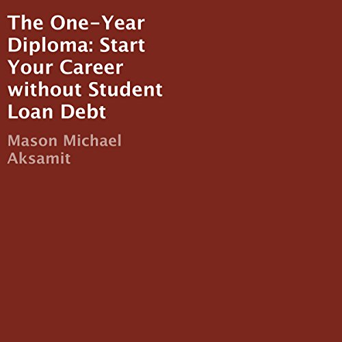 The One-Year Diploma     Start Your Career Without Student Loan Debt              By:                                                                                                                                 Mason Michael Aksamit                               Narrated by:                                                                                                                                 Millian Quinteros                      Length: 1 hr and 20 mins     1 rating     Overall 5.0