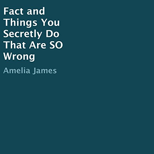 Fact and Things You Secretly Do That Are So Wrong audiobook cover art