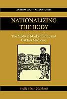 Nationalizing the Body: The Medical Market, Print and Daktari Medicine (Anthem South Asian Studies)