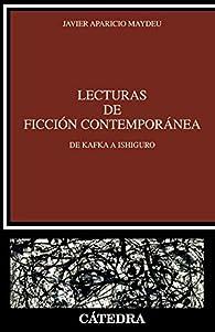 Lecturas de ficción contemporánea: De Kafka a Ishiguro par Javier Aparicio Maydeu