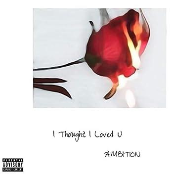 I Thought I Loved U