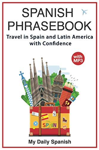 Spanish Phrase book: +1000 COMMON SPANISH Phrases to travel in Spain and latin America with confidence! (Spanish Vocabulary)