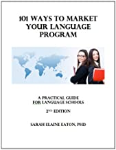 101 Ways to Market Your Language Program: A Practical Guide for Language Schools (2nd Ed., 2005)