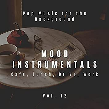 Mood Instrumentals: Pop Music For The Background - Cafe, Lunch, Drive, Work, Vol. 12