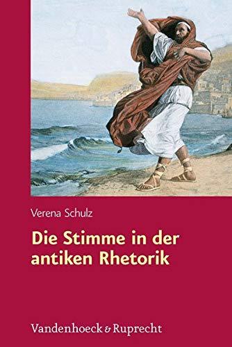 Die Stimme in der antiken Rhetorik (Hypomnemata) (Hypomnemata: Untersuchungen zur Antike und zu ihrem Nachleben, Band 194)