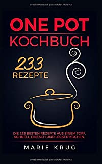 One Pot Kochbuch 233 Rezepte: Die 233 besten Rezepte aus ein