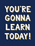 2019-2020 Lesson Plan Book: You're Gonna Learn Today! (Navy Blue) (Teacher Lesson Planners)