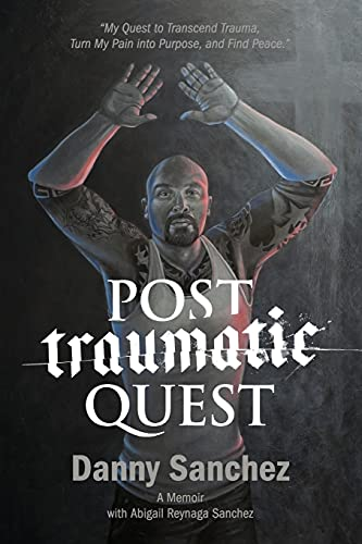 Post Traumatic Quest: My Quest to Transcend Trauma, Turn My Pain Into Purpose, and Find Peace