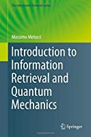 Introduction to Information Retrieval and Quantum Mechanics (The Information Retrieval Series) by Massimo Melucci(2015-12-09)