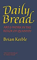 Daily Bread: Art and Work in the Reign of Quantity